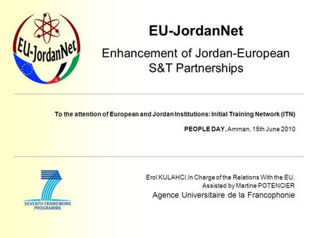 EU-JordanNet Enhancement of Jordan-European S&T Partnerships To the attention of European and Jordan Institutions: Initial Training Network (ITN) PEOPLE.