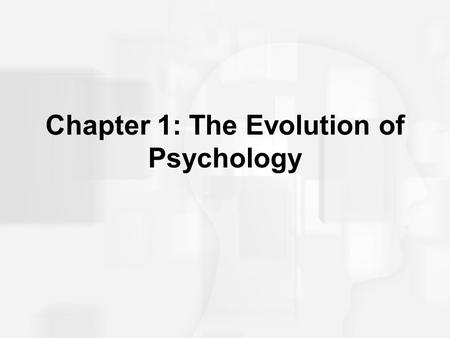 "Chapter 1: The Evolution of Psychology. What was there before the science of Psychology? ""Cogito ergo sum"""