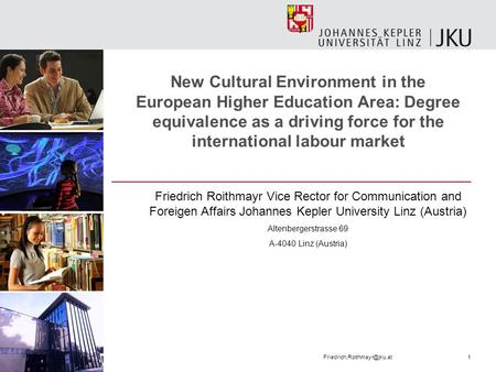 New Cultural Environment in the European Higher Education Area: Degree equivalence as a driving force for the international labour market Friedrich Roithmayr.