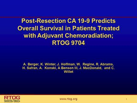 Post-Resection CA 19-9 Predicts Overall Survival in Patients Treated with Adjuvant Chemoradiation; RTOG 9704 A. Berger, K. Winter, J. Hoffman, W. Regine,