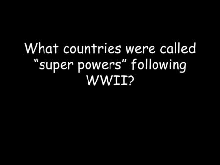"What countries were called ""super powers"" following WWII?"