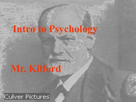 Intro to Psychology Mr. Kilford. The field of psychology is named in honor of the mythological Psyche, which means spirit or soul in both Greek, and Latin.
