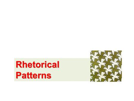 RhetoricalPatterns. DefinitionsDefinitions to which the concept belongs Class to be defined Concept that separate the concept from others in the same.