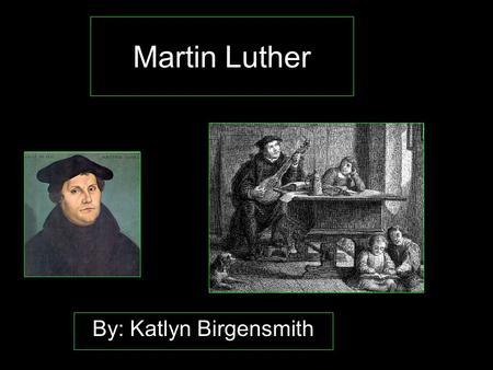 Martin Luther By: Katlyn Birgensmith. Basic Information Born: November 10 th, 1483 –To a miner's family –In Saxony, in Central Germany Died- February.