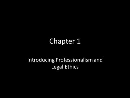 Chapter 1 Introducing Professionalism and Legal Ethics.