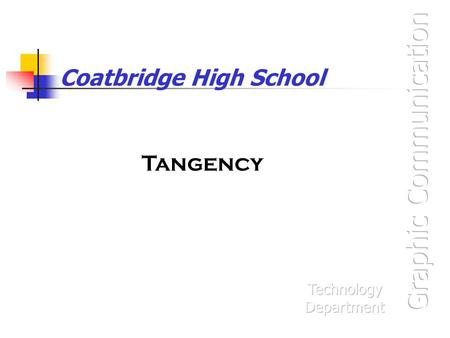 Coatbridge High School Tangency 2 Lines A Curve Tangential to 2 Lines Draw two arcs with the centre on the lines Draw two lines parallel to the other.