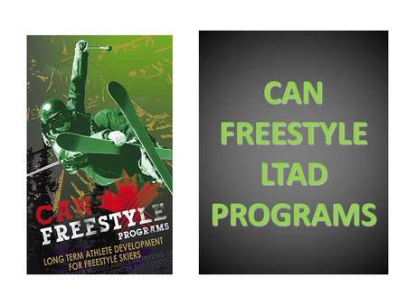CAN FREESTYLE LTAD PROGRAMS. CFSA implements LTAD methodology through Can Freestyle by: Athlete Development – since 2010 and ongoing  Clubs and coaches.