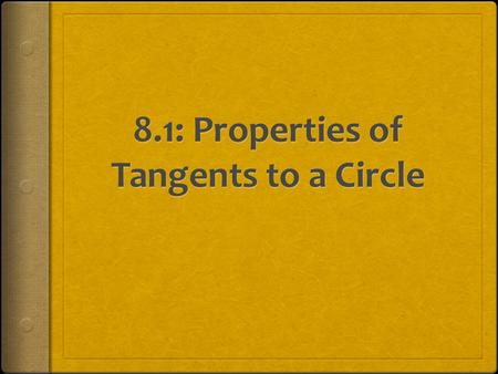 What is a tangent?  A tangent (Line AB) is a line that intersects the outside of the circle.  The point of tangency (Point P) is where the line intersects.