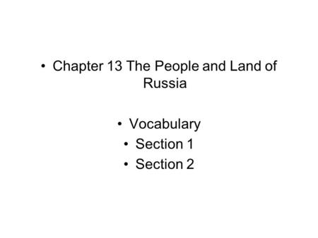 Chapter 13 The People and Land of Russia Vocabulary Section 1 Section 2.