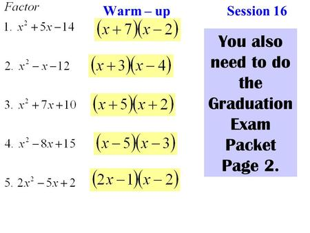 Warm – up Session 16 You also need to do the Graduation Exam Packet Page 2.