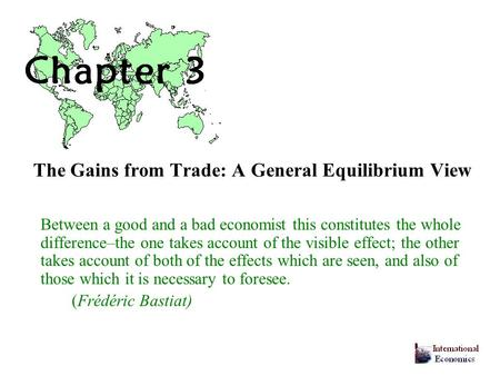 The Gains from Trade: A General Equilibrium View Between a good and a bad economist this constitutes the whole difference–the one takes account of the.