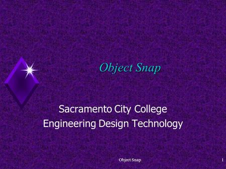Object Snap1 Sacramento City College Engineering Design Technology.