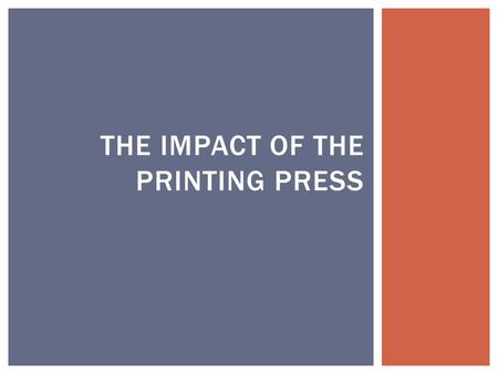 THE IMPACT OF THE PRINTING PRESS.  No books  Illiterate population  Oral culture  Priests announced news at church  Local priests often didn't own.