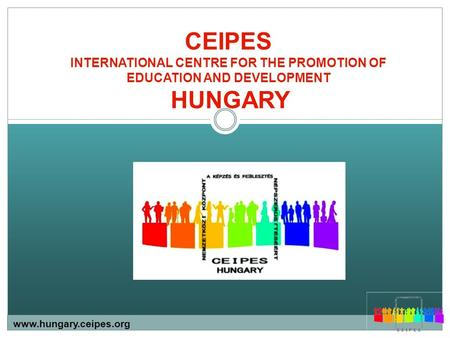 CEIPES INTERNATIONAL CENTRE FOR THE PROMOTION OF EDUCATION AND DEVELOPMENT HUNGARY www.hungary.ceipes.org.
