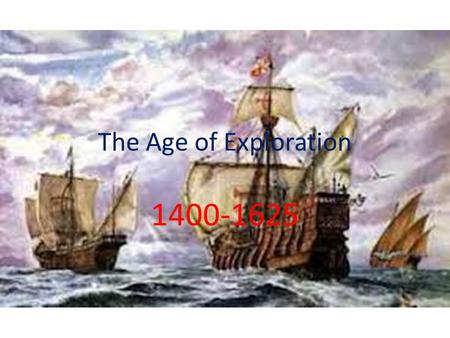 The Age of Exploration 1400-1625. During the Crusades, Western European countries (Spain, England, France, Portugal) made pilgrimages to holy lands which.