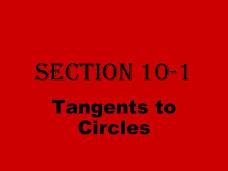 Section 10-1 Tangents to Circles. Circle The set of all points in a plane that are equidistant from a given point (center). Center Circles are named by.