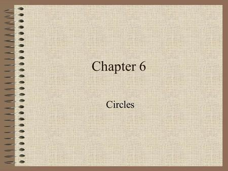 Chapter 6 Circles. 10.1 Exploring Circles 3 Circle Vocabulary Circle – set of all points equidistant from a point Chord – segment whose endpoints are.