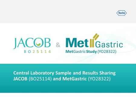 MetGastric Study (YO28322) & Central Laboratory Sample and Results Sharing JACOB (BO25114) and MetGastric (YO28322)