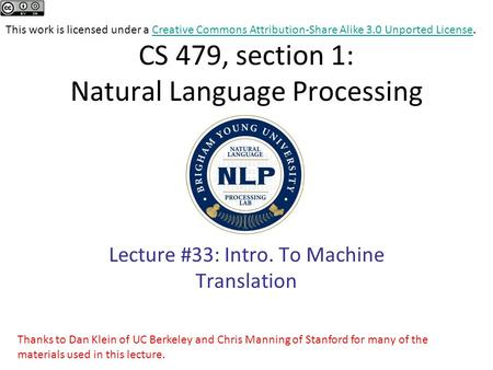 Thanks to Dan Klein of UC Berkeley and Chris Manning of Stanford for many of the materials used in this lecture. CS 479, section 1: Natural Language Processing.