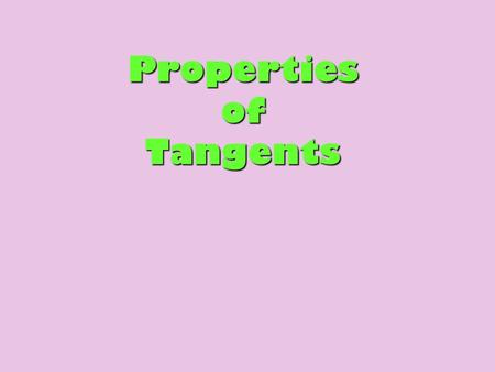 Properties of Tangents. EXAMPLE 1 Identify special segments and lines Tell whether the line, ray, or segment is best described as a radius, chord, diameter,