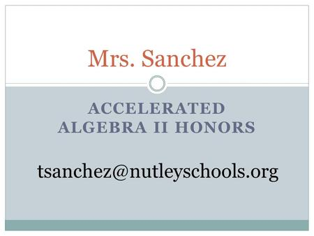 ACCELERATED ALGEBRA II HONORS Mrs. Sanchez