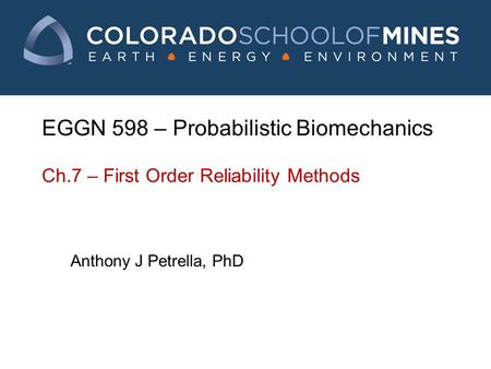 EGGN 598 – Probabilistic Biomechanics Ch.7 – First Order Reliability Methods Anthony J Petrella, PhD.