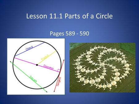Lesson 11.1 Parts of a Circle Pages 589 - 590. Parts of a Circle A chord is a segment whose endpoints are points on a circle. A diameter is a chord that.
