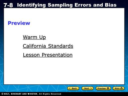Holt CA Course 1 7-8 Identifying Sampling Errors and Bias Warm Up Warm Up California Standards California Standards Lesson Presentation Lesson PresentationPreview.