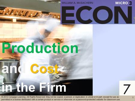 Production Cost and Cost Firm in the Firm 1 © 2012 Cengage Learning. All Rights Reserved. May not be copied, scanned, or duplicated, in whole or in part,