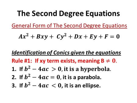 The Second Degree Equations. Determine whether the following equations represent a circle, parabola, ellipse or hyperbola. 1. x 2 + 4y 2 – 6x + 10y.