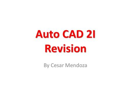 Auto CAD 2I Revision By Cesar Mendoza. Drawing Instruments 1.Drawing Board 2.Tee Square 3.Set of Triangles 30 60 and the 45 4.Pencils 5.Erasers 6.Compass.