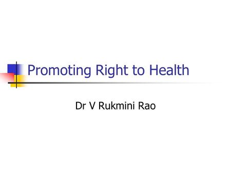 Promoting Right to Health Dr V Rukmini Rao. Current Status The health of Indian Women is linked to their status in society There is a strong son preference.