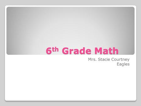 6 th Grade Math Mrs. Stacie Courtney Eagles. Contact Information ◦(859) 282-3244.