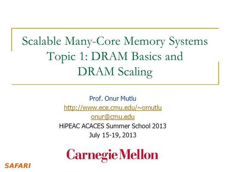 Scalable Many-Core Memory Systems Topic 1: DRAM Basics <strong>and</strong> DRAM Scaling Prof. Onur Mutlu HiPEAC ACACES Summer.