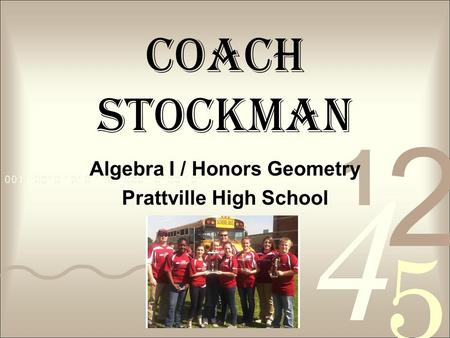 Coach Stockman Algebra I / Honors Geometry Prattville High School.