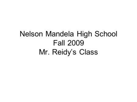Nelson Mandela High School Fall 2009 Mr. Reidy's Class.