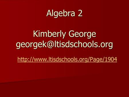 Algebra 2 Kimberly George