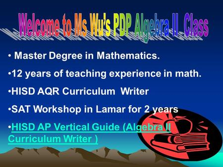 Master Degree in Mathematics. 12 years of teaching experience in math. HISD AQR Curriculum Writer SAT Workshop in Lamar for 2 years HISD AP Vertical Guide.