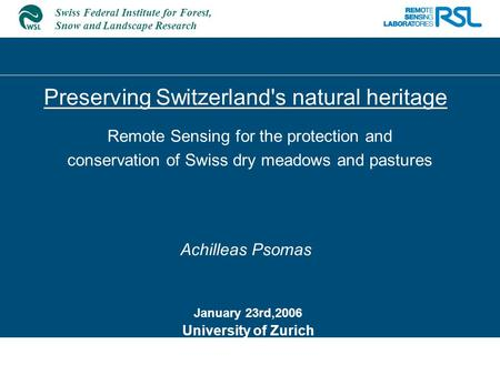 Swiss Federal Institute for Forest, Snow and Landscape Research Preserving Switzerland's natural heritage Achilleas Psomas January 23rd,2006 University.