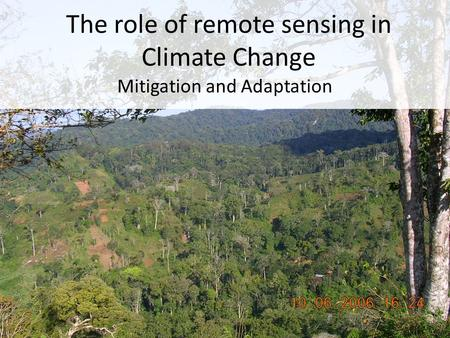 The role of remote sensing in Climate Change Mitigation and Adaptation.