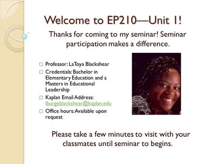 Welcome to EP210—Unit 1! Thanks for coming to my seminar! Seminar participation makes a difference. Please take a few minutes to visit with your classmates.