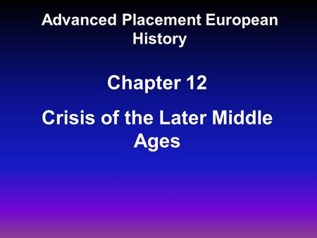 Advanced Placement European History Chapter 12 Crisis of the Later Middle Ages.