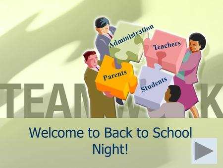 Welcome to Back to School Night! Students Parents Administration Teachers.