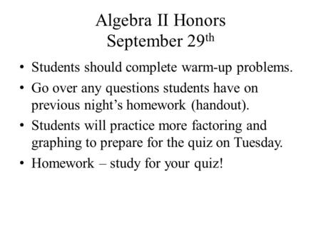 Algebra II Honors September 29 th Students should complete warm-up problems. Go over any questions students have on previous night's homework (handout).