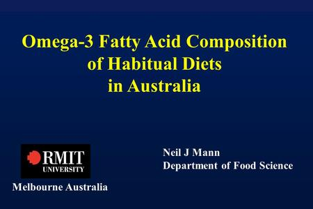 Omega-3 Fatty Acid Composition of Habitual Diets in Australia Melbourne Australia Neil J Mann Department of Food Science.