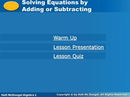 Solving Equations by Adding or Subtracting Holt McDougal Algebra 1 Solving Equations by Adding or Subtracting Warm Up Warm Up Lesson Presentation Lesson.