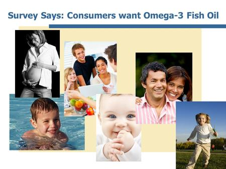 Survey Says: Consumers want Omega-3 Fish Oil. Corporate Profile Omega Protein, Inc Headquarters- Houston, Texas.