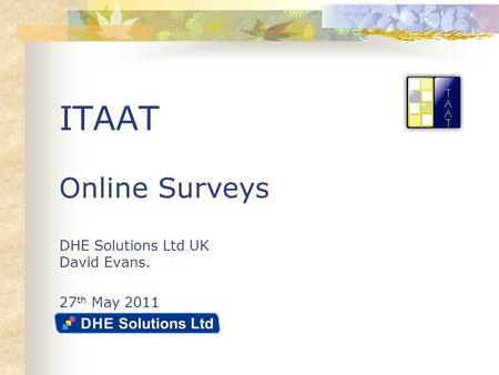 ITAAT Online Surveys DHE Solutions Ltd UK David Evans. 27 th May 2011.