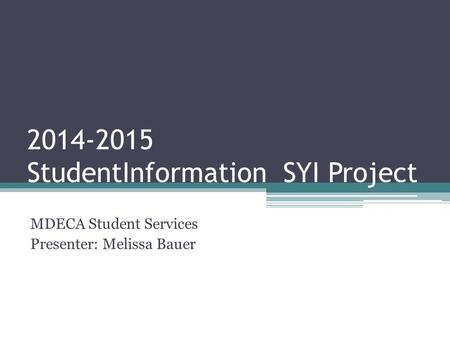 2014-2015 StudentInformation SYI Project MDECA Student Services Presenter: Melissa Bauer.