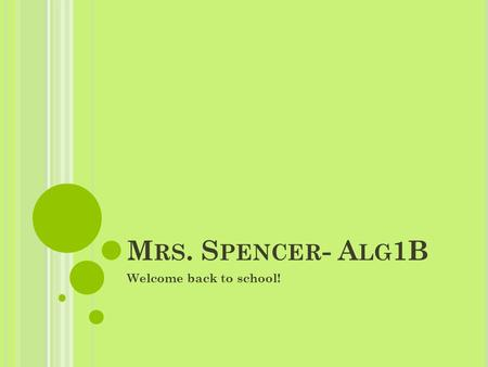 M RS. S PENCER - A LG 1B Welcome back to school!.